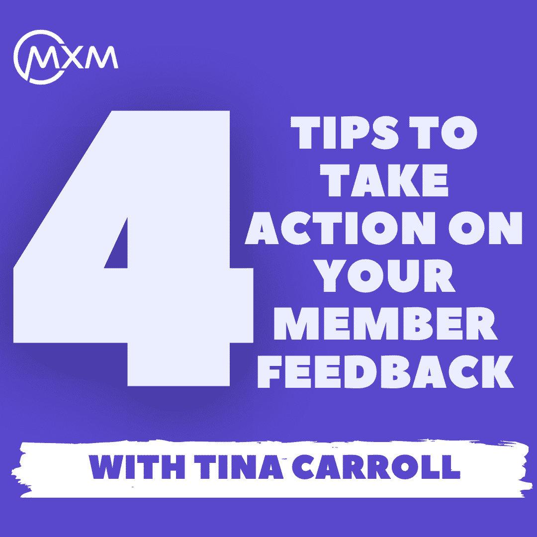 4 tips to take action on your member feedback with tina carroll